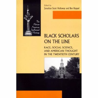 Black Scholars on the Line Race, Social Science, and American Thought in the Twentieth Century
