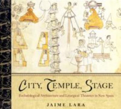 City, Temple, Stage Eschatalogical Architecture And Liturgical Theatrics In New Spain