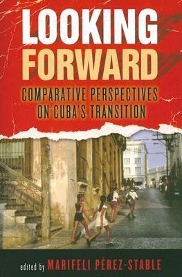 Looking Forward: Comparative Perspectives on Cuba's Transition