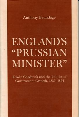 "England's ""Prussian Minister"": Edwin Chadwick and the Politics of Government Growth"