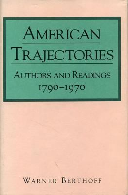 American Trajectories: Authors and Readings, 1790-1970 - Werner Berthoff - Hardcover