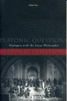 Platonic Questions Dialogues With the Silent Philosopher