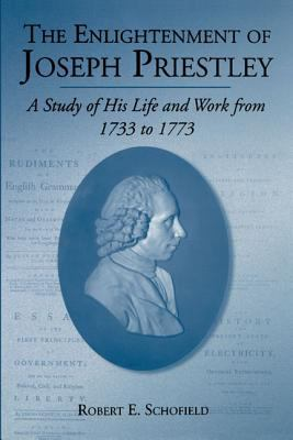 Enlightenment Of Joseph Priestley A Study Of His Life And Works From 1733 To 1773