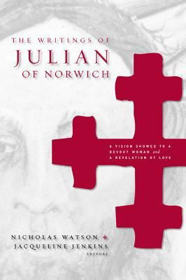 Writings Of Julian Of Norwich A Vision Showed To A Devout Woman And A Revelation Of Love
