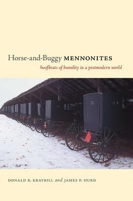 Horse-and-Buggy Mennonites Hoofbeats of Humility in a Postmodern World