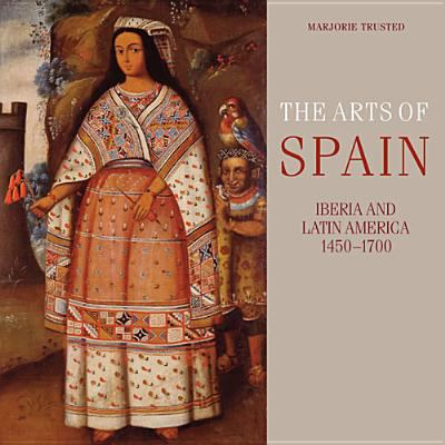 The Arts of Spain: Iberia and Latin America, 1450-1700