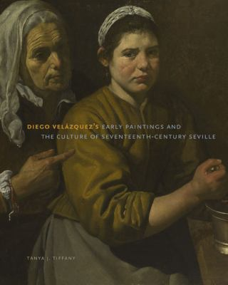 Diego Vel�zquez's Early Paintings and the Culture of Seventeenth-Century Seville