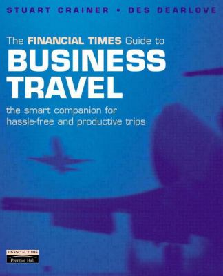 Financial Times Guide to Business Travel: The Smart Companion for Hassle-Free and Productive Tips