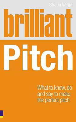 Brilliant Pitch: What to know, do and say to make the perfect pitch