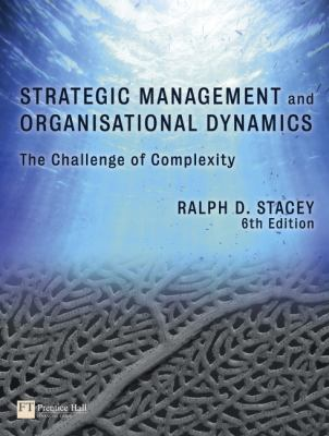 Strategic Management and Organisational Dynamics: The Challenge of Complexity (to Ways of Thinking about Organisations)