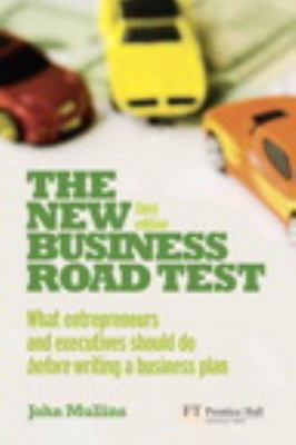 The New Business Road Test: What Entrepreneurs and Executives Should Do Before Writing a Business Plan