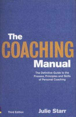 Coaching Manual : The Definitive Guide to the Process, Principles and Skills of Personal Coaching