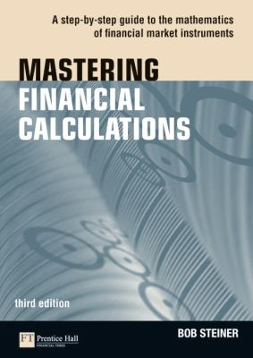 Mastering Financial Calculations : A Step-by-Step Guide to the Mathematics of Financial Market Instruments