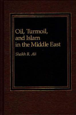 Oil, Turmoil and Islam in the Middle East