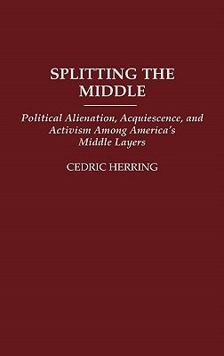 Splitting the Middle Political Alienation, Acquiescence, and Activism Among America's Middle Layers