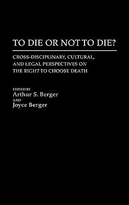 To Die or Not to Die Cross Disciplinary, Cultural, and Legal Perspectives on the Right to Choose Death