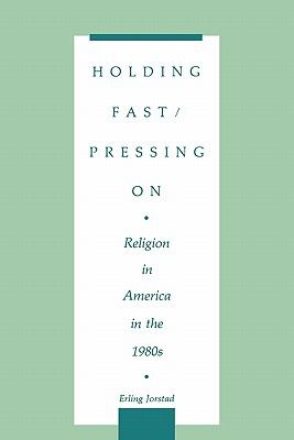 Holding Fast/Pressing on Religion in America in the 1980s