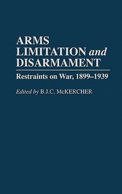 Arms Limitation and Disarmament Restraints on War, 1899-1939