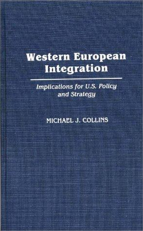 Western European Integration: Implications for U.S. Policy and Strategy