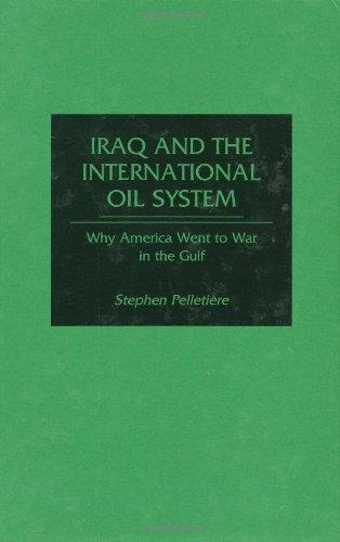 Iraq and the International Oil System: Why America Went to War in the Gulf