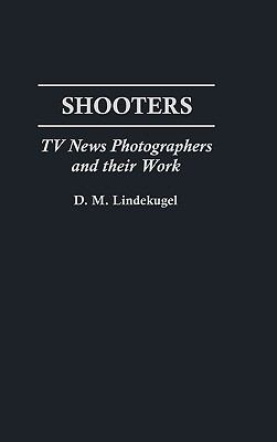 Shooters TV News Photographers and Their Work