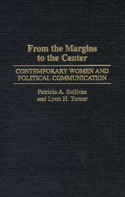 From the Margins to the Center Contemporary Women and Political Communication