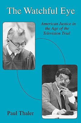 Watchful Eye American Justice in the Age of the Television Trial