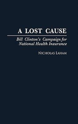 Lost Cause Bill Clinton's Campaign for National Health Insurance