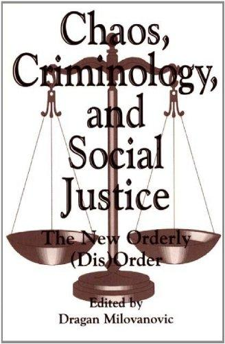 Chaos, Criminology, and Social Justice: The New Orderly (Dis)Order (Praeger Series in Criminology & Crime Control Policy)
