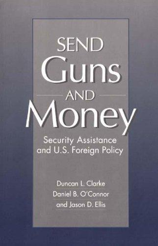 Send Guns and Money: Security Assistance and U.S. Foreign Policy