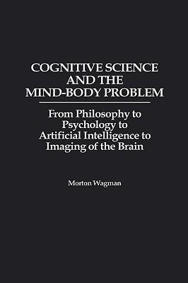 Cognitive Science and the Mind-Body Problem From Philosophy to Psychology to Artificial Intelligence to Imaging of the Brain