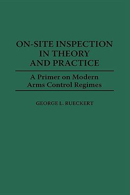 On-Site Inspection in Theory and Practice A Primer on Modern Arms Control Regimes