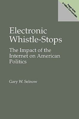 Electronic Whistle-Stops: The Impact of the Internet on American Politics
