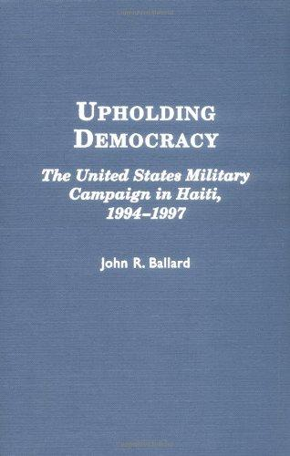 Upholding Democracy: The United States Military Campaign in Haiti, 1994-1997