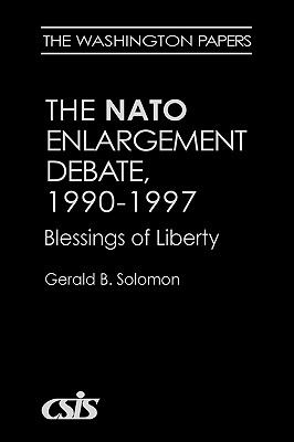 NATO Enlargement Debate, 1990-1997 The Blessings of Liberty