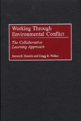 Working Through Environmental Conflicts The Collaborative Learning Approach