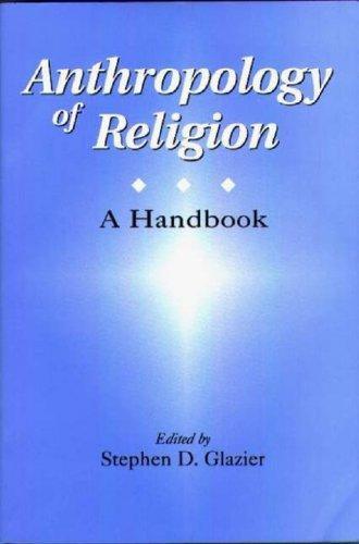 Anthropology of Religion: A Handbook