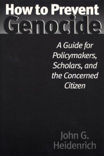 How to Prevent Genocide: A Guide for Policymakers, Scholars, and the Concerned Citizen