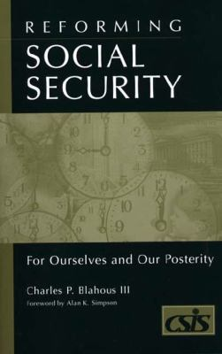 Reforming Social Security for Ourselves and Our Posterity For Ourselves and Our Posterity