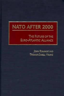 NATO After 2000 The Future of the Euro-Atlantic Alliance