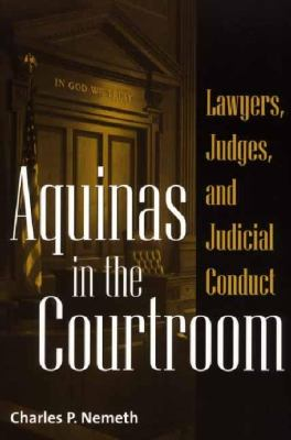 Aquinas in the Courtroom Lawyers, Judges, and Judicial Conduct