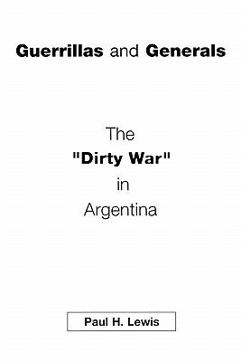 "Guerillas and Generals The ""Dirty War"" in Argentina"