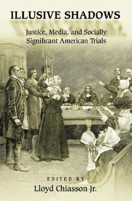 Illusive Shadows Justice, Media, and Socially Significant American Trials