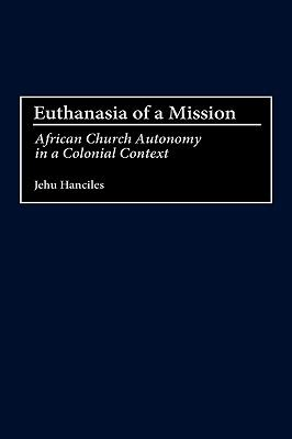Euthanasia of a Mission African Church Autonomy in a Colonial Context