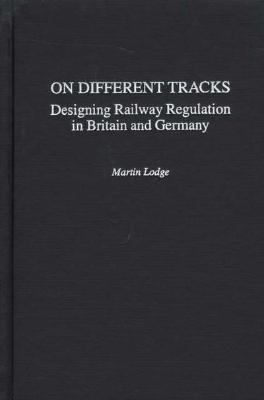 On Different Tracks Designing Railway Regulation in Britain and Germany