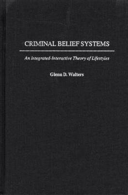 Criminal Belief Systems An Integrated-Interactive Theory of Lifestyles