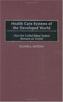 Health Care Systems of the Developed World: How the United States' System Remains an Outlier