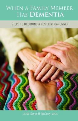 When a Family Member Has Dementia Steps to Becoming a Resilient Caregiver