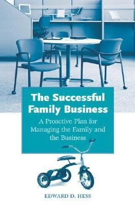 Successful Family Business A Proactive Plan for Managing the Family And the Business