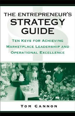 Entrepreneur's Strategy Guide Ten Keys for Achieving Marketplace Leadership and Operational Excellence